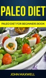 Paleo Diet: Paleo Diet for Beginners Book book summary, reviews and download