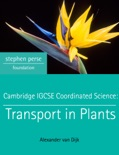 Cambridge IGCSE Coordinated Science: Transport in Plants book summary, reviews and download