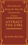 Attract the Girl: The Guide for Being the Man She Desperately Craves book summary, reviews and download