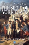 Beat the Last Drum: The Siege of Yorktown book summary, reviews and downlod