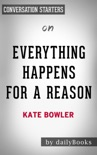 Everything Happens for a Reason: And Others Lies I've Loved. by Kate Bowler: Conversation Starters book summary, reviews and downlod