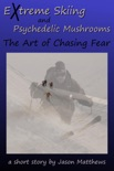 Extreme Skiing and Psychedelic Mushrooms: The Art of Chasing Fear book summary, reviews and downlod