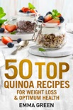 50 Top Quinoa Recipes for Weight Loss and Optimum Health book summary, reviews and download