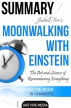 Joshua Foer's Moonwalking with Einstein The Art and Science Of Remembering Everything Summary book summary, reviews and downlod