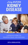 Living Well With Kidney Disease - Layman's Guide To Fighting Back And Winning book summary, reviews and download
