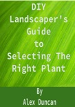 DIY Landscaper's Guide to Selecting The Right Plant book summary, reviews and download