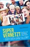 Super vernetzt - oder doch ganz allein? book summary, reviews and downlod