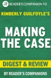 Making the Case: By Kimberly Guilfoyle Digest & Review: How to Be Your Own Best Advocate book summary, reviews and downlod
