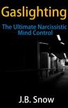 Gaslighting: The Ultimate Narcissistic Mind Control book summary, reviews and download