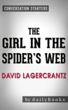 The Girl in the Spider's Web: by David Lagercrantz Conversation Starters: A Lisbeth Salander novel, continuing Stieg Larsson's Millennium Series book summary, reviews and downlod