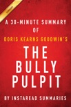 The Bully Pulpit by Doris Kearns Goodwin - A 30-minute Chapter-by-Chapter Summary book summary, reviews and downlod