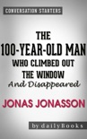 The 100-Year-Old Man Who Climbed Out the Window and Disappeared: by Jonas Jonasson Conversation Starters book summary, reviews and downlod