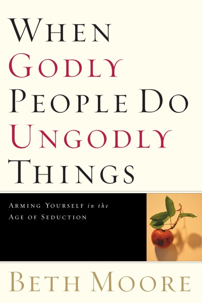 When Godly People Do Ungodly Things by Beth Moore Book Summary, Reviews and E-Book Download