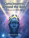 Consciousness Beyond the Body: Evidence and Reflections book summary, reviews and download