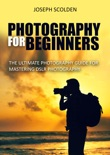 Photography for Beginners: The Ultimate Photography Guide for Mastering DSLR Photography book summary, reviews and download