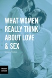 What Women Really Think About Love & Sex book summary, reviews and download