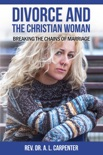 Divorce and the Christian Woman: Breaking the Chains of Marriage book summary, reviews and download