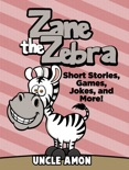 Zane the Zebra: Short Stories, Games, Jokes, and More! book summary, reviews and downlod