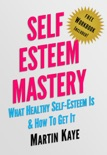 Self Esteem Mastery (Workbook Included): What Healthy Self-Esteem Is & How To Get It book summary, reviews and download