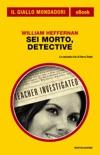 Sei morto, detective (Il Giallo Mondadori) book summary, reviews and downlod