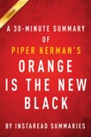 Orange Is the New Black by Piper Kerman - A 30-minute Instaread Summary book summary, reviews and downlod