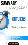 Malcolm Gladwell's Outliers: The Story of Success Summary book summary, reviews and downlod