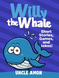 Willy the Whale: Short Stories, Games, and Jokes! book summary, reviews and downlod
