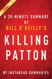 Killing Patton by Bill O'Reilly and Martin Dugard - A 30-minute Instaread Summary book summary, reviews and downlod