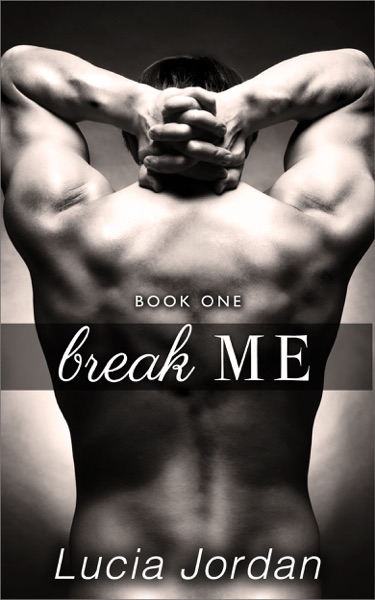 Break Me by Lucia Jordan Book Summary, Reviews and E-Book Download