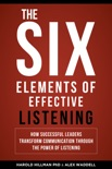 The Six Elements of Effective Listening: How Successful Leaders Transform Communication Through the Power of Listening book summary, reviews and download