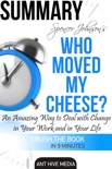 Dr. Spencer Johnson's Who Moved My Cheese? An Amazing Way to Deal with Change in Your Work and in Your Life Summary book summary, reviews and downlod