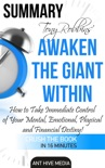 Tony Robbins' Awaken the Giant Within How to Take Immediate Control of Your Mental, Emotional, Physical and Financial Destiny! Summary book summary, reviews and downlod