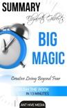 Elizabeth Gilbert's Big Magic: Creative Living Beyond Fear Summary book summary, reviews and downlod