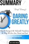 Brené Brown's Daring Greatly: How the Courage to Be Vulnerable Transforms the Way We Live, Love, Parent, and Lead Summary book summary, reviews and downlod