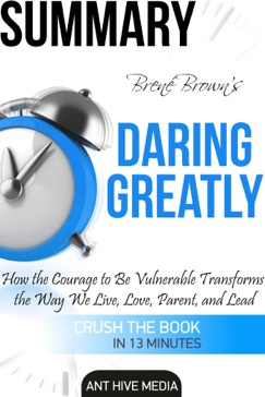 Brené Brown's Daring Greatly: How the Courage to Be Vulnerable Transforms the Way We Live, Love, Parent, and Lead Summary E-Book Download