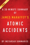 Atomic Accidents by James Mahaffey - A 30-minute Instaread Summary book summary, reviews and downlod