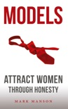Models: Attract Women Through Honesty book summary, reviews and downlod