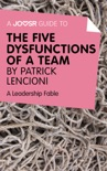 A Joosr Guide to... The Five Dysfunctions of a Team by Patrick Lencioni book summary, reviews and downlod