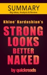 Strong Looks Better Naked by Khloé Kardashian -- Summary & Analysis book summary, reviews and downlod