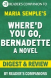 Where'd You Go, Bernadette by Maria Semple Digest & Review book summary, reviews and downlod