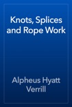 Knots, Splices and Rope Work book summary, reviews and download