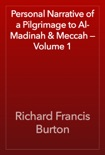 Personal Narrative of a Pilgrimage to Al-Madinah & Meccah — Volume 1 book summary, reviews and download