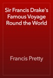 Sir Francis Drake's Famous Voyage Round the World book summary, reviews and download