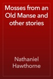 Mosses from an Old Manse and other stories book summary, reviews and download