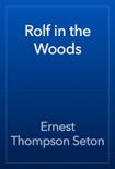 Rolf in the Woods book summary, reviews and download