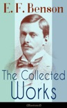 The Collected Works of E. F. Benson (Illustrated) book summary, reviews and downlod