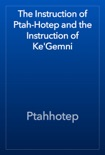 The Instruction of Ptah-Hotep and the Instruction of Ke'Gemni book summary, reviews and download