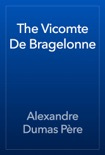 The Vicomte De Bragelonne book summary, reviews and downlod