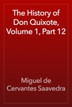 The History of Don Quixote, Volume 1, Part 12 book summary, reviews and downlod