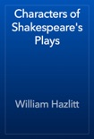 Characters of Shakespeare's Plays book summary, reviews and download